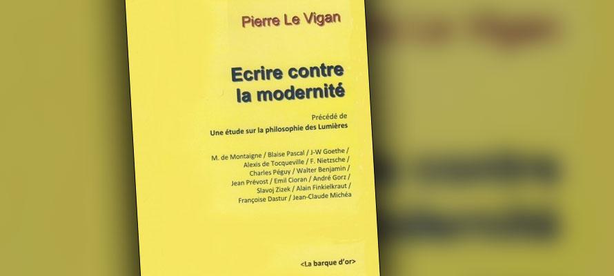 Pierre Le Vigan, Ecrire contre la modernité