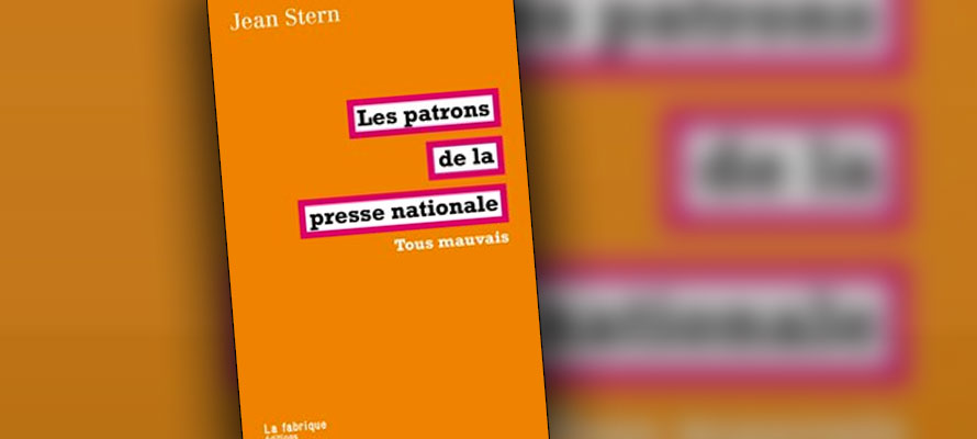 « Les patrons de la presse nationale/ Tous mauvais » de Jean Stern