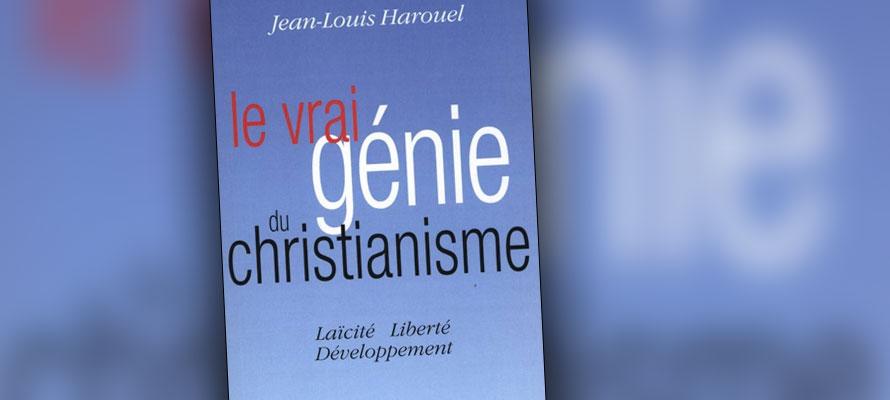 « Le vrai génie du christianisme / Laïcité Liberté Développement » de Jean-Louis Harouel