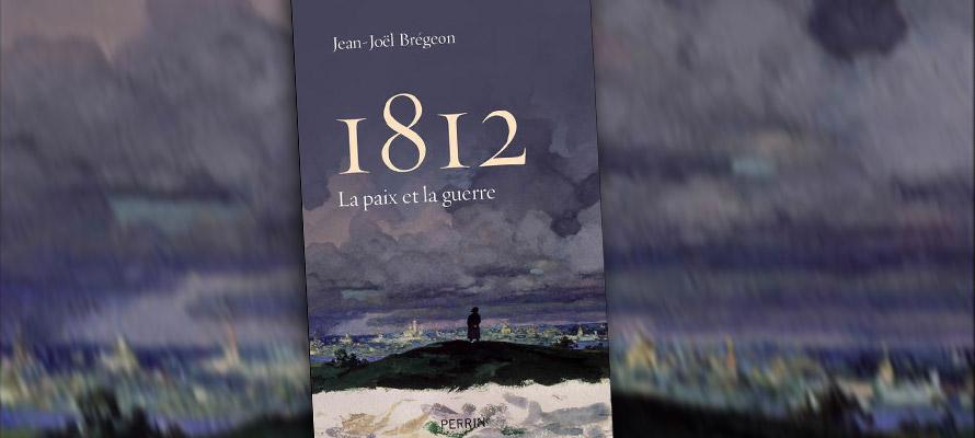 « 1812 : La paix et la guerre » de Jean-Joël Brégeon
