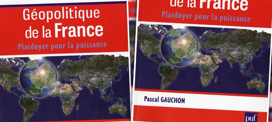 « Géopolitique de la France / Plaidoyer pour la puissance », de Pascal Gauchon