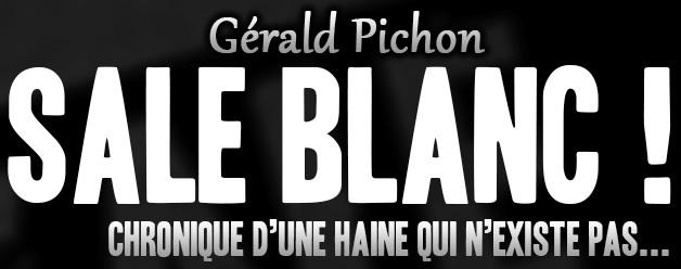 « Sale Blanc ! Chronique d'une haine qui n'existe pas » de Gérald Pichon