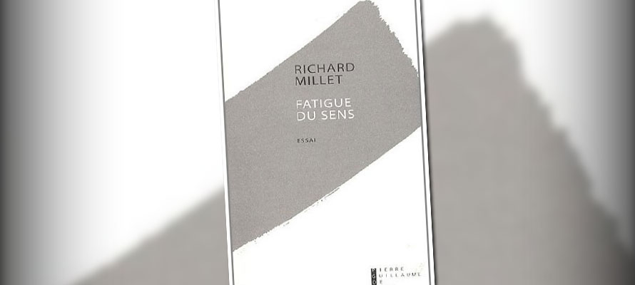 « Fatigue du sens » de Richard Millet