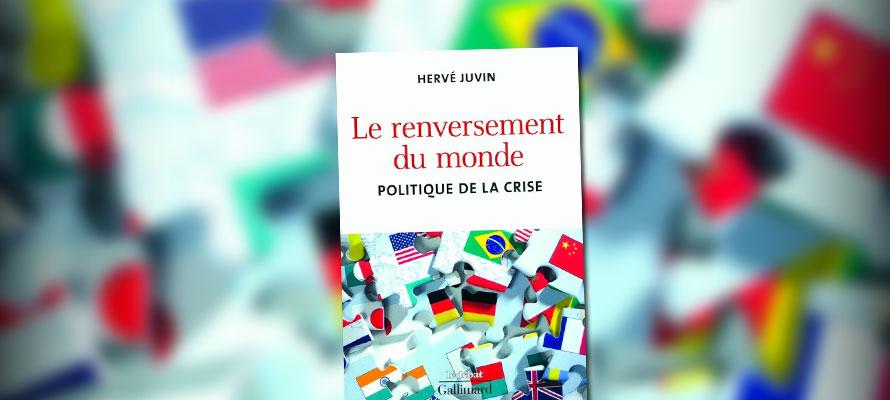 « Le renversement du monde – politique de la crise » de Hervé Juvin