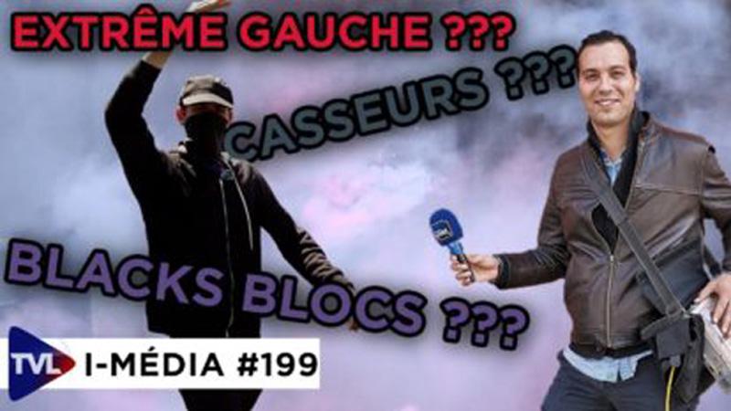 I-Média #199 Casseurs, cette extrême gauche qu'ils ne veulent pas nommer
