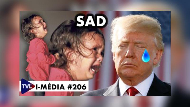 I-Média #206 Trump et les enfants de clandestins : l'émotion au service de l'immigration