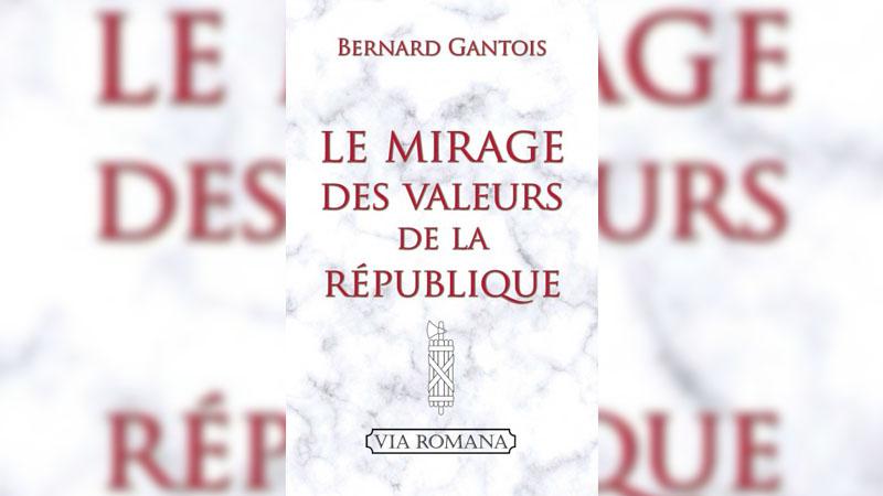 Le Mirage des valeurs de la République, par Bernard Gantois