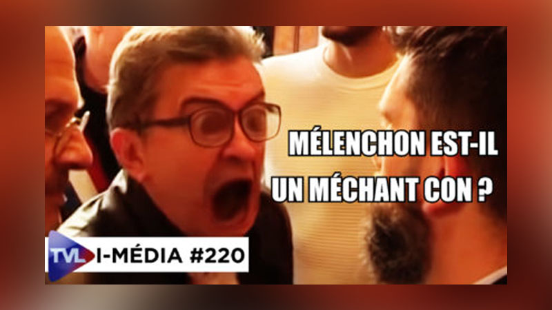 I-Média #220 Mélenchon est-il un méchant con ?
