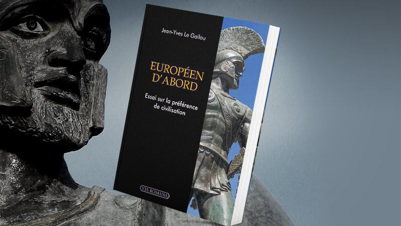 «Européen d'abord» par Jean-Yves Le Gallou: l'union par la civilisation