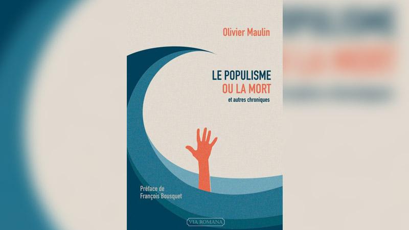 « Le populisme ou la mort », l'anticonformisme assumé de Olivier Maulin