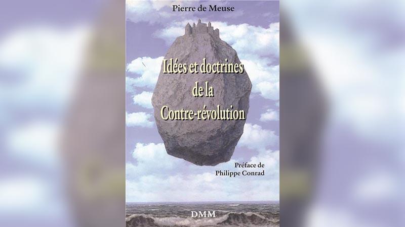 « Idées et doctrines de la Contre-révolution » : un véritable manuel de dissidence intellectuelle par Pierre de Meuse