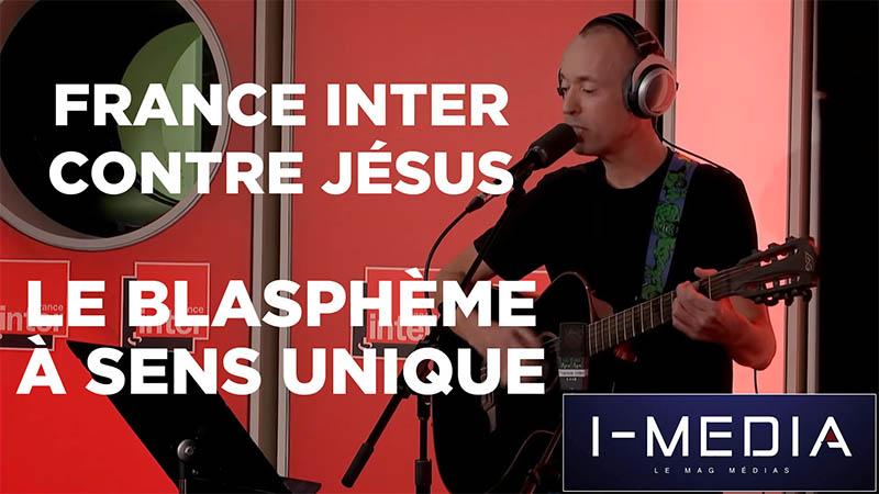 I-Média n°281 – France Inter contre Jésus : le blasphème à sens unique