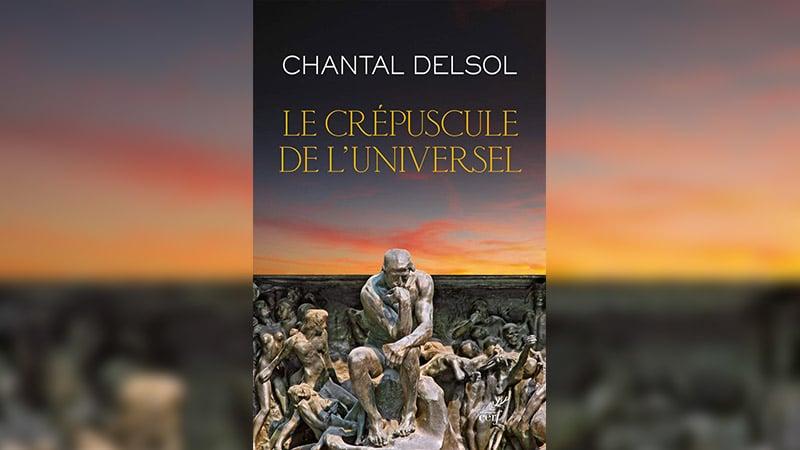 « Le Crépuscule de l'universel », selon Chantal Delsol