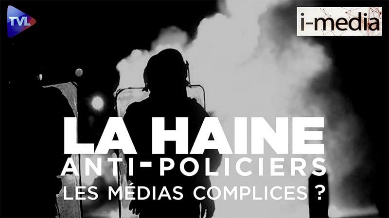 I-Média n°296 – Les médias complices de la haine anti-policiers ?