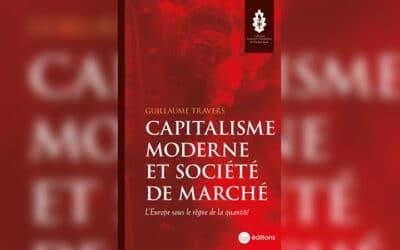 « Capitalisme moderne et société de marché » : un nouvel essai éclairant de Guillaume Travers