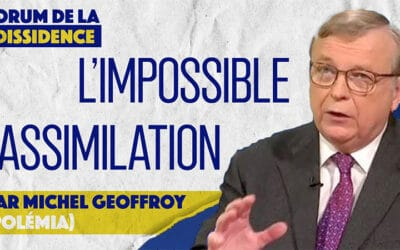 L'impossible assimilation – Michel Geoffroy – VIe Forum de la Dissidence