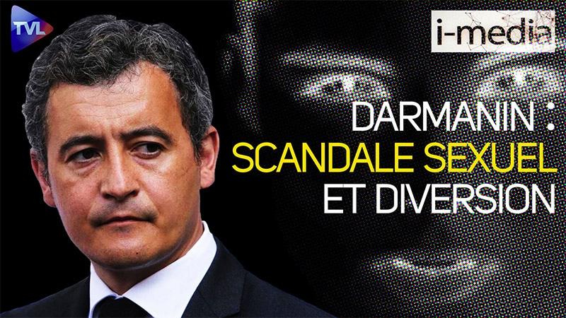 I-Média n°333 – Gérald Darmanin. Scandale sexuel, dissolution et diversion