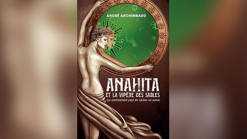 « Anahita et la vipère des sables » : conte philosophique et covidien d'André Archimbaud