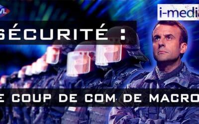I-Média n°345 – Sécurité. Le coup de com' de Macron
