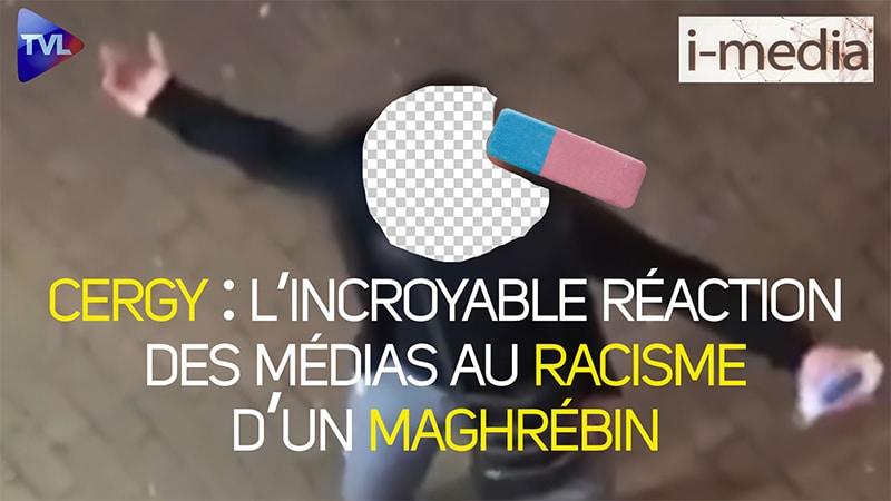 I-Média n°351 – Cergy. L'incroyable réaction des médias au racisme d'un Maghrébin