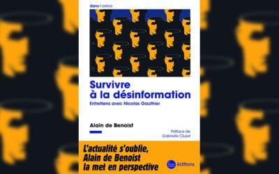 « Survivre à la désinformation » : le regard éclairant d'Alain de Benoist sur l'actualité
